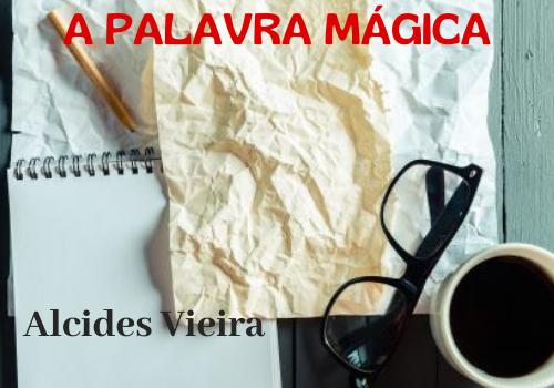 A Palavra Mágica - Alcides Vieira